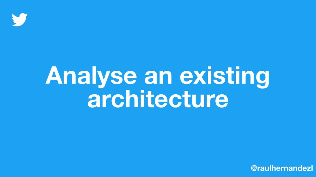 Analyse an existing architecture @raulhernandezl