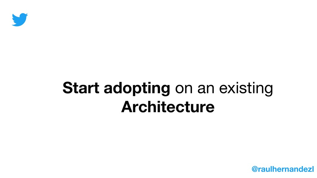 Start adopting on an existing Architecture @rau...