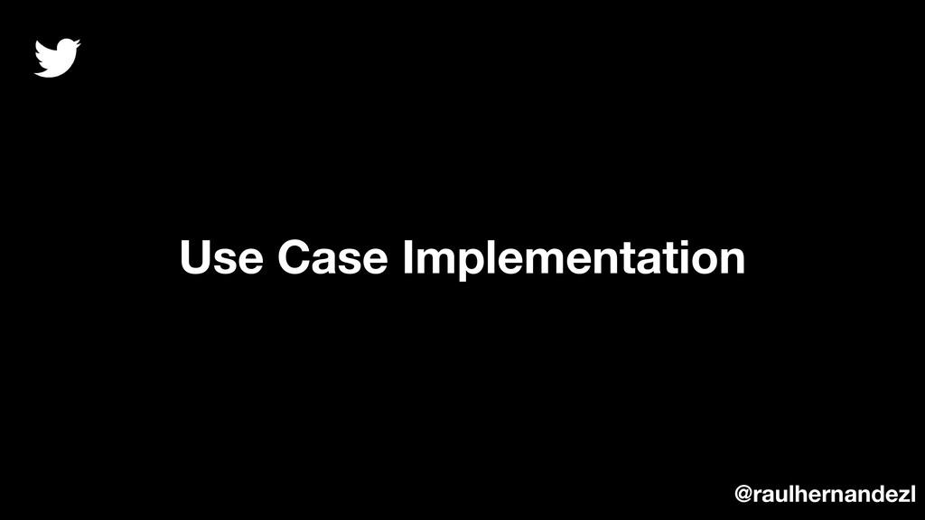 Use Case Implementation @raulhernandezl