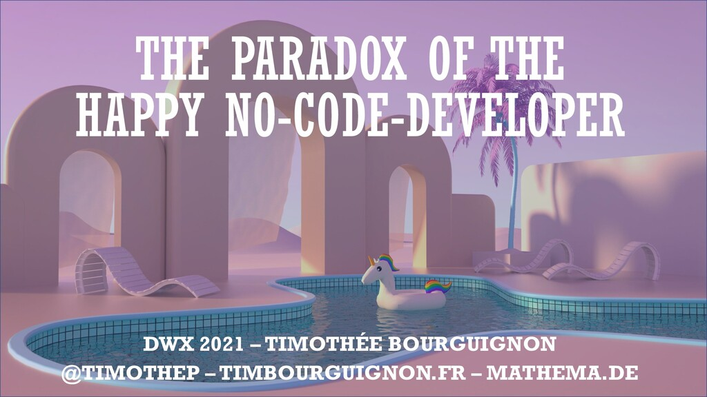 THE PARADOX OF THE HAPPY NO-CODE-DEVELOPER DWX ...