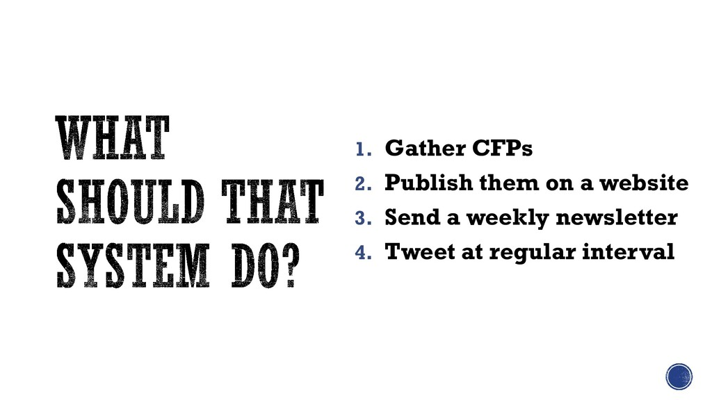 1. Gather CFPs 2. Publish them on a website 3. ...