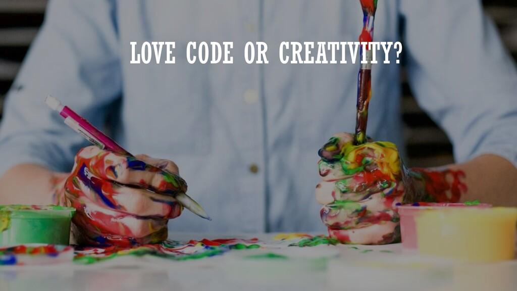 LOVE CODE OR CREATIVITY?