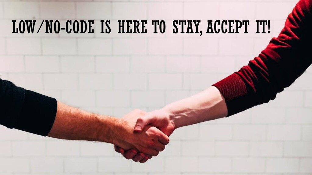 LOW/NO-CODE IS HERE TO STAY, ACCEPT IT!