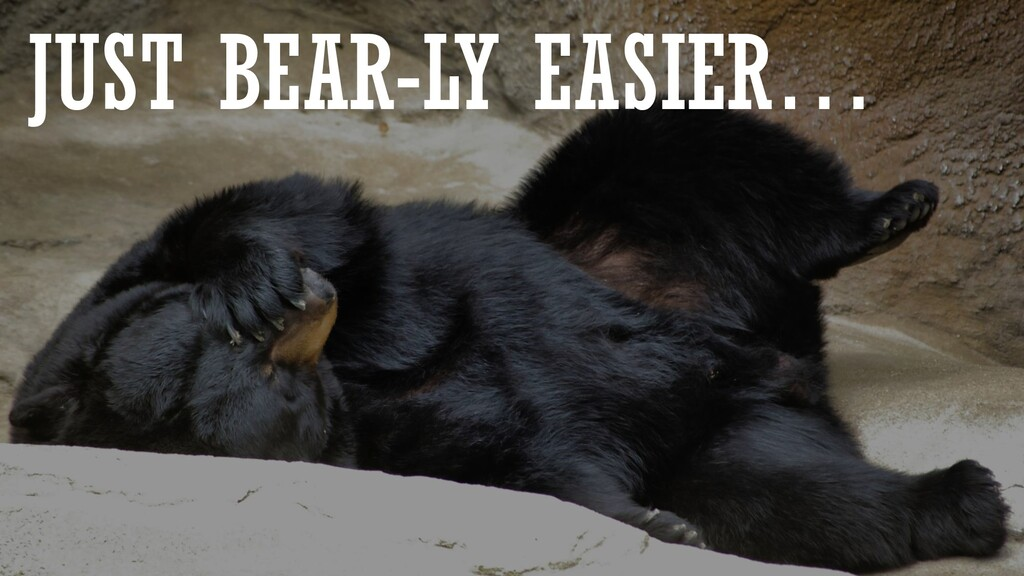 JUST BEAR-LY EASIER…