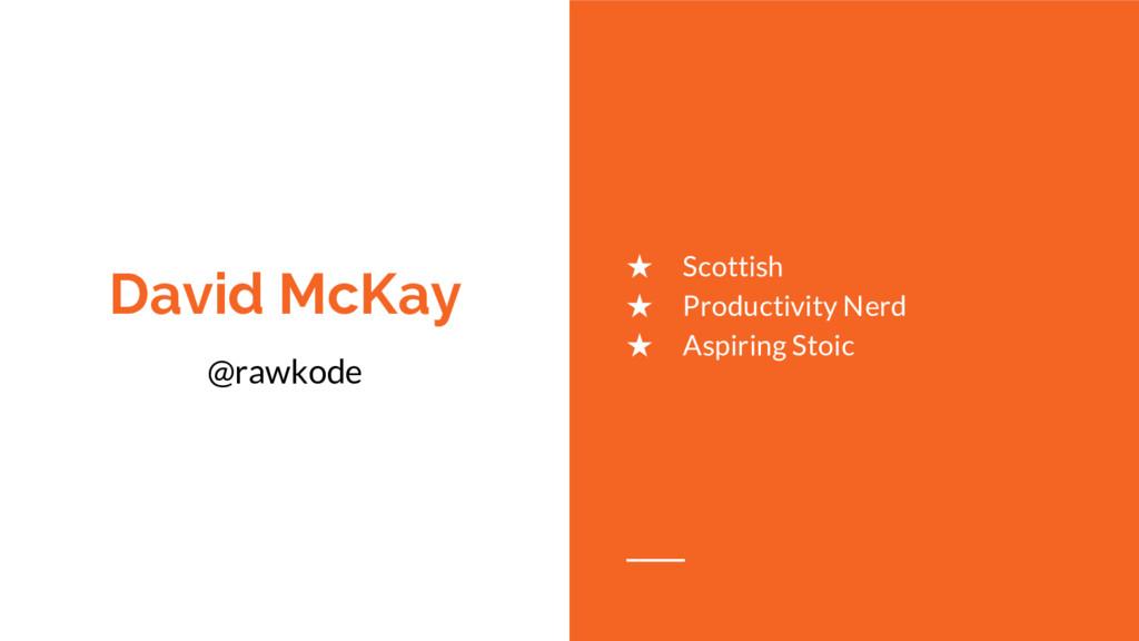 David McKay ★ Scottish ★ Productivity Nerd ★ As...