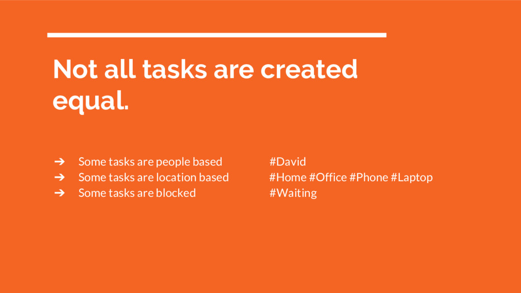 ➔ Some tasks are people based #David ➔ Some tas...