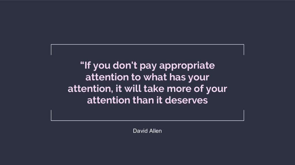 """If you don't pay appropriate attention to what..."