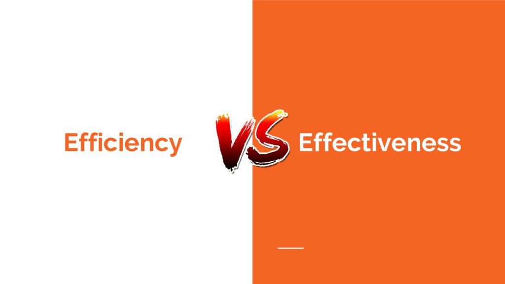 Efficiency Effectiveness