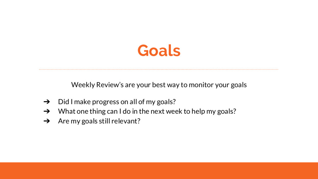 Goals Weekly Review's are your best way to moni...