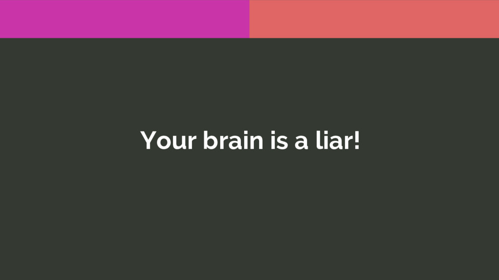 Your brain is a liar!