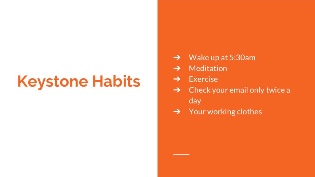 Keystone Habits ➔ Wake up at 5:30am ➔ Meditatio...