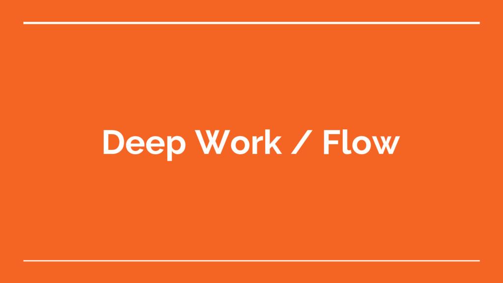 Deep Work / Flow