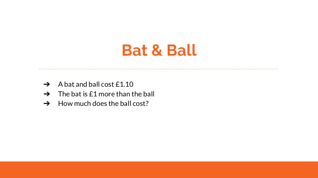 Bat & Ball ➔ A bat and ball cost £1.10 ➔ The ba...