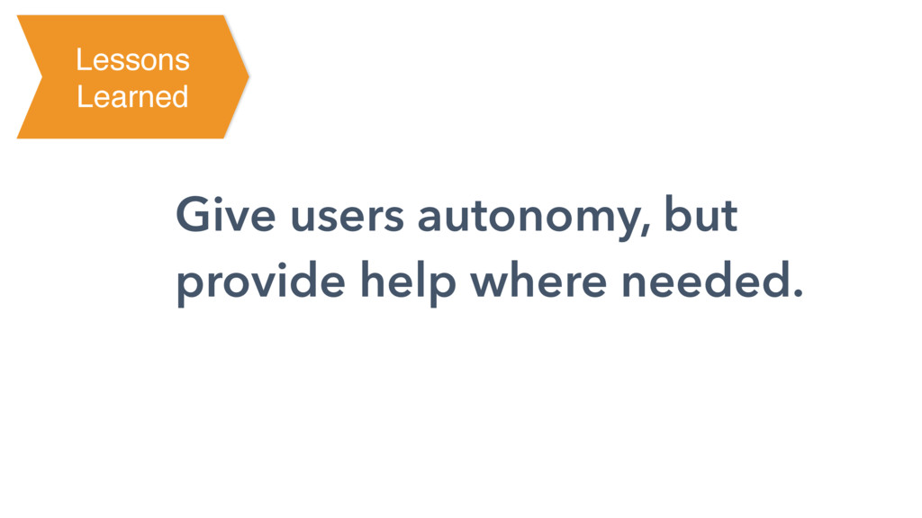 Give users autonomy, but provide help where nee...