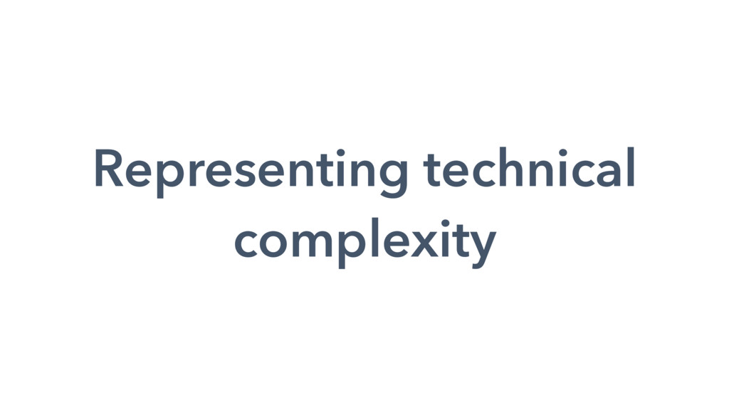 Representing technical complexity