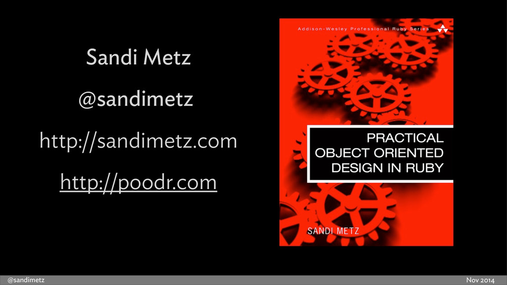 Nov 2014 @sandimetz http://poodr.com Sandi Metz...