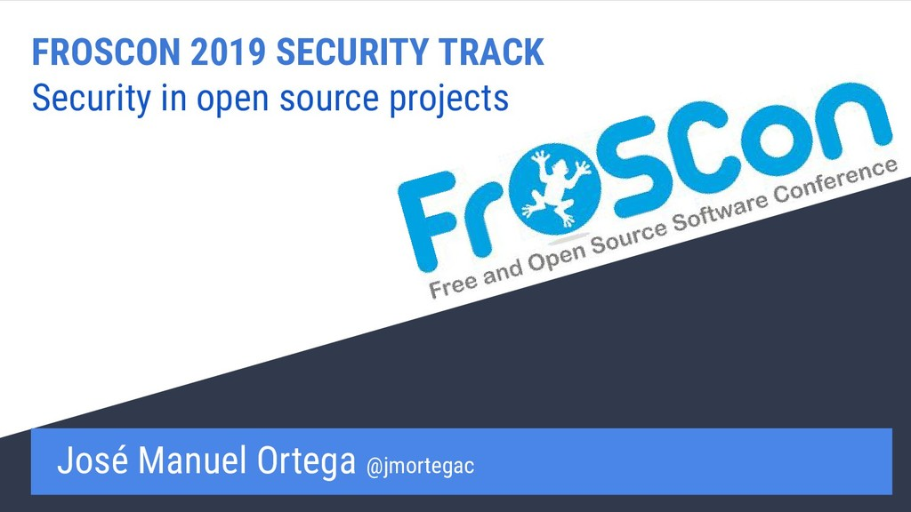 FROSCON 2019 SECURITY TRACK Security in open so...