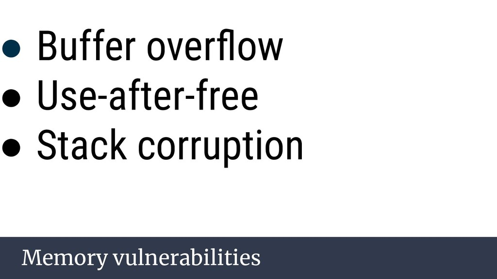 ● Buffer overflow ● Use-after-free ● Stack corru...