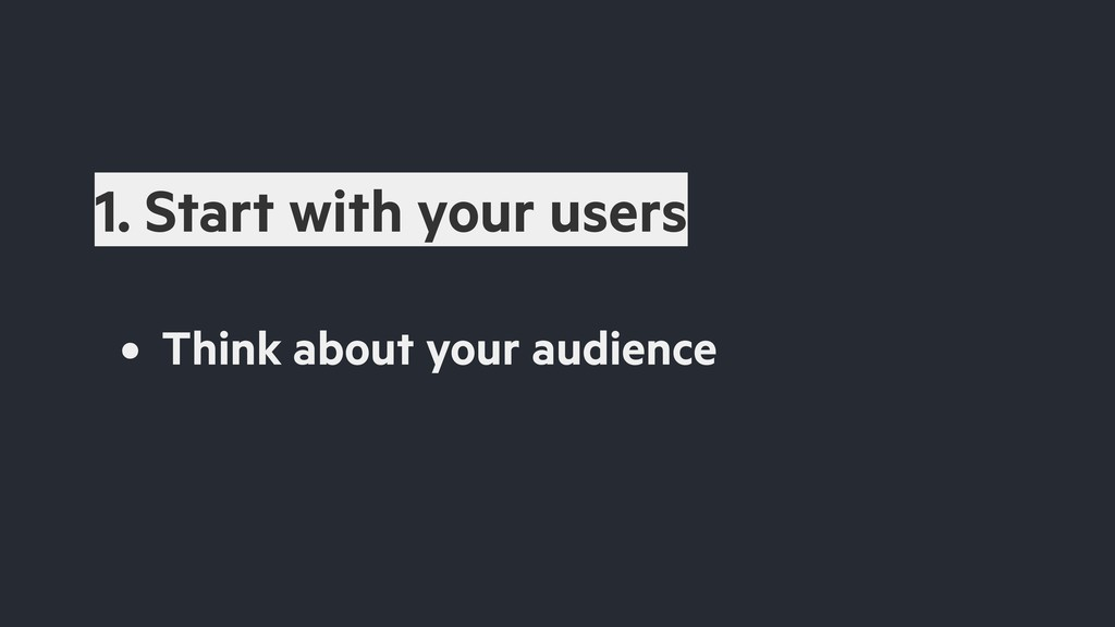 • Think about your audience 1. Start with your ...
