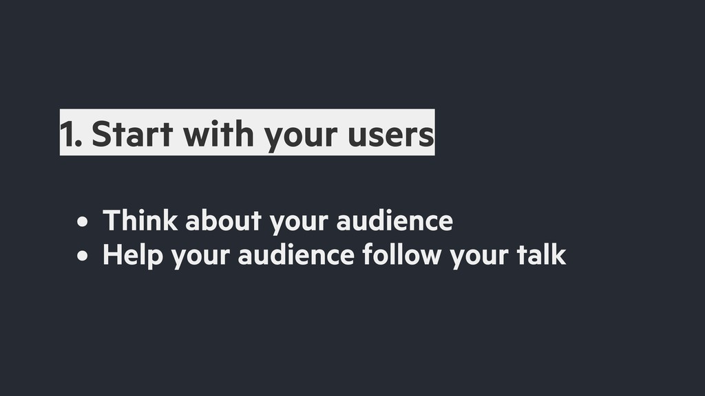 • Think about your audience • Help your audienc...