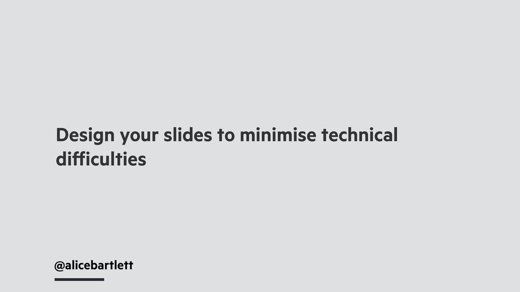 @alicebartlett Design your slides to minimise t...