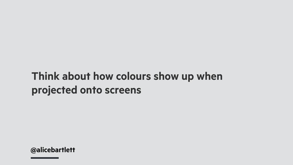 @alicebartlett Think about how colours show up ...