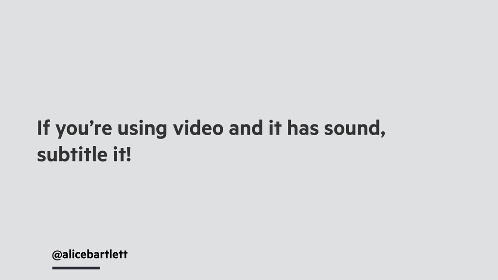 @alicebartlett If you're using video and it has...