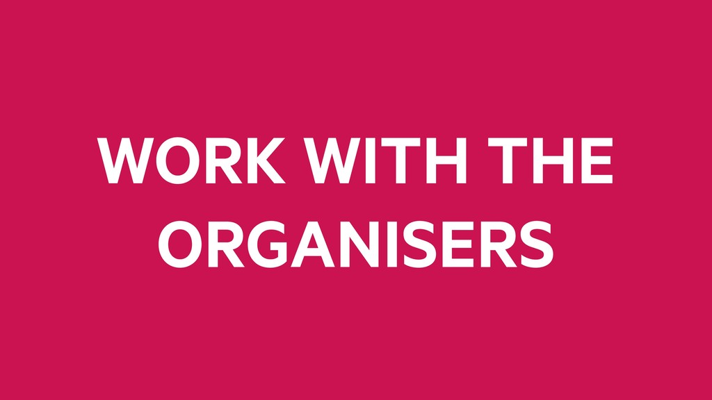 WORK WITH THE ORGANISERS