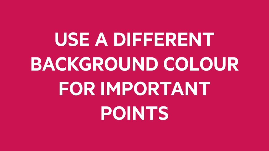 USE A DIFFERENT BACKGROUND COLOUR FOR IMPORTANT...
