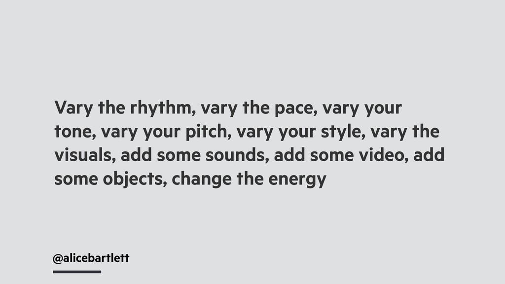 @alicebartlett Vary the rhythm, vary the pace, ...
