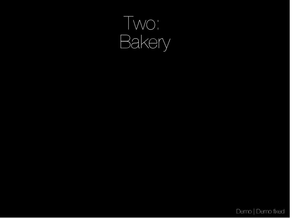 Two: Bakery Demo | Demo fixed