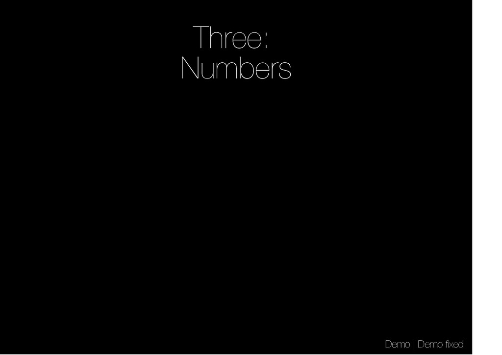 Three: Numbers Demo | Demo fixed