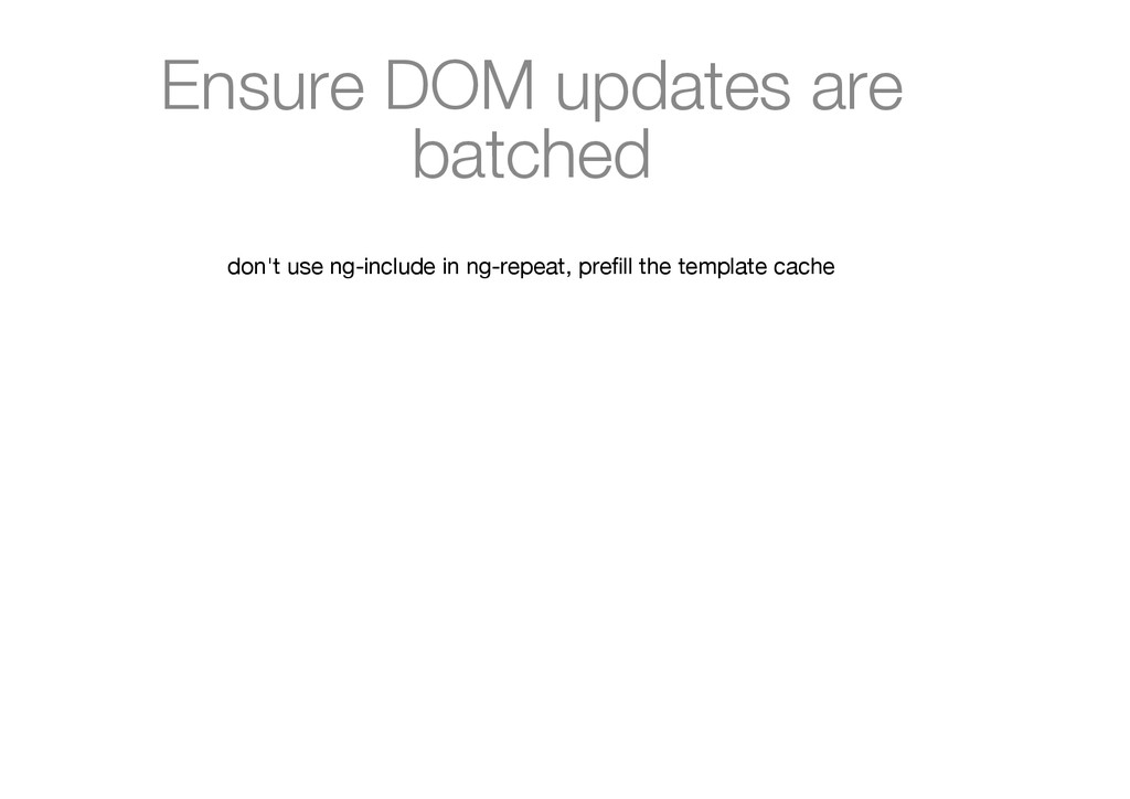 Ensure DOM updates are batched don't use ng-inc...