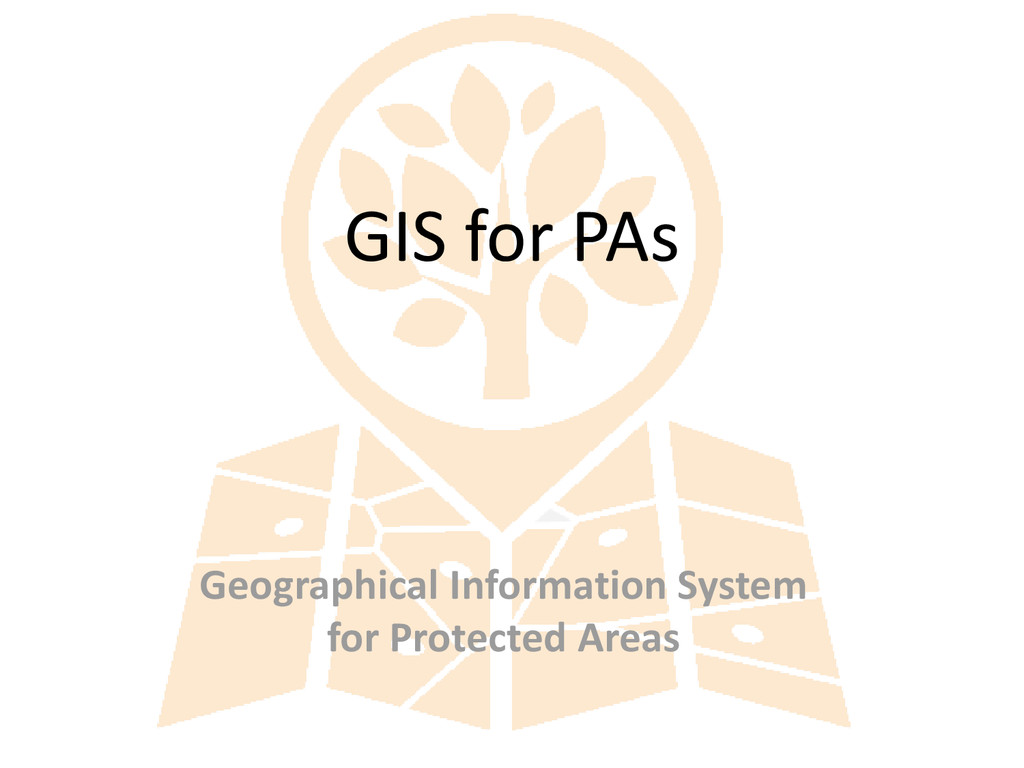 GIS for PAs Geographical Information System for...