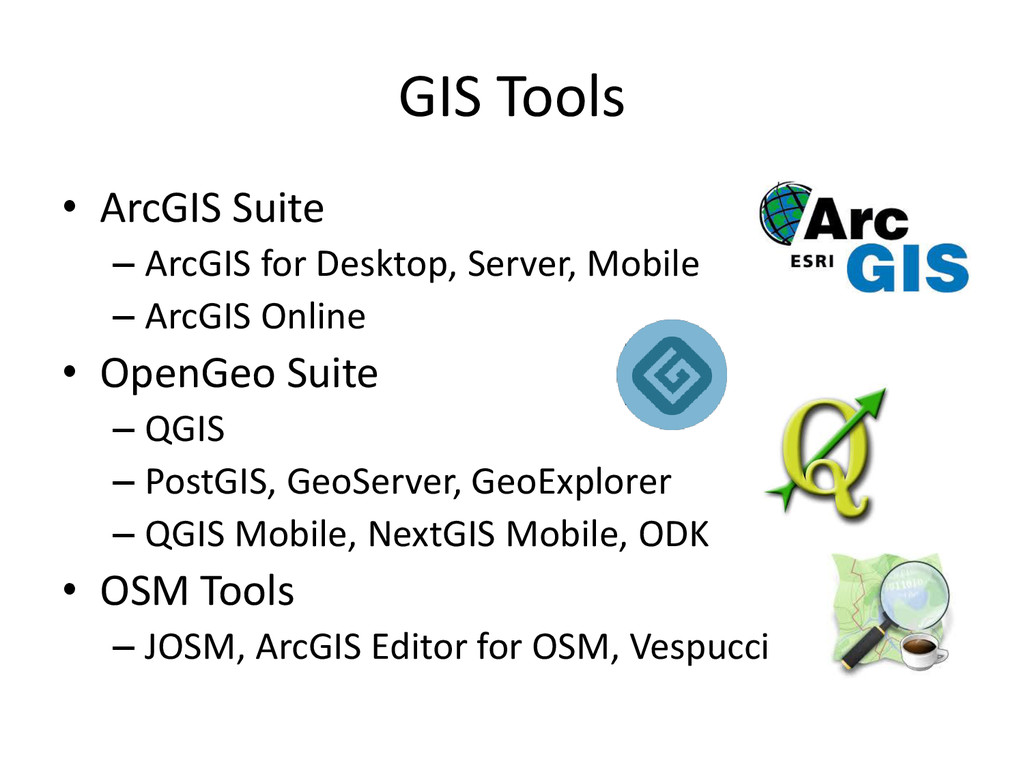 GIS Tools • ArcGIS Suite – ArcGIS for Desktop, ...