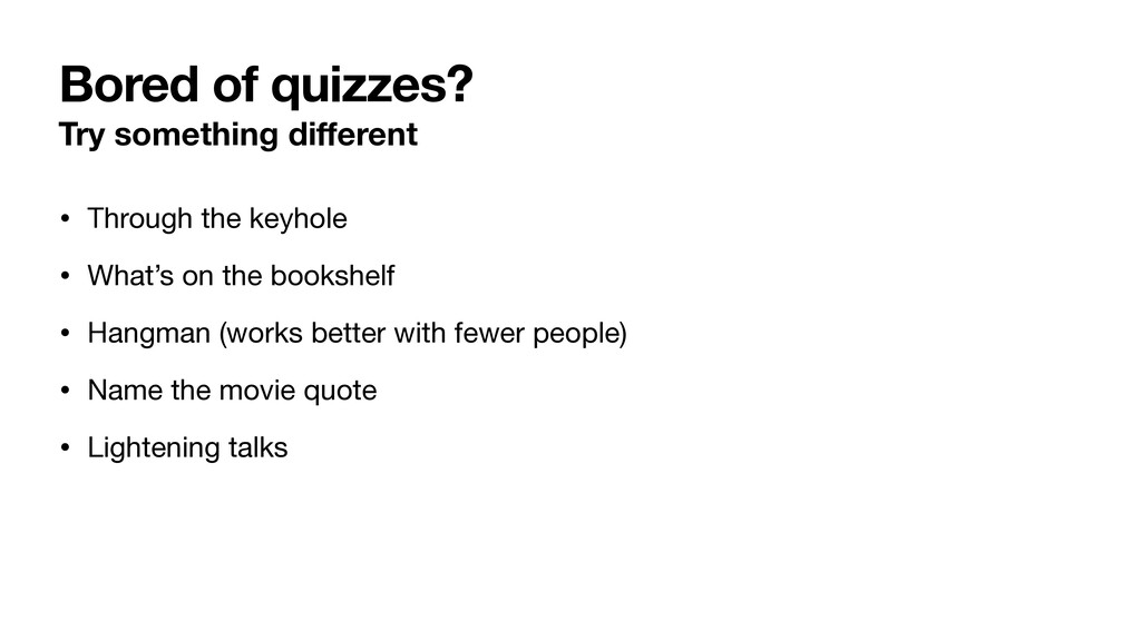 Bored of quizzes? Try something different • Thro...
