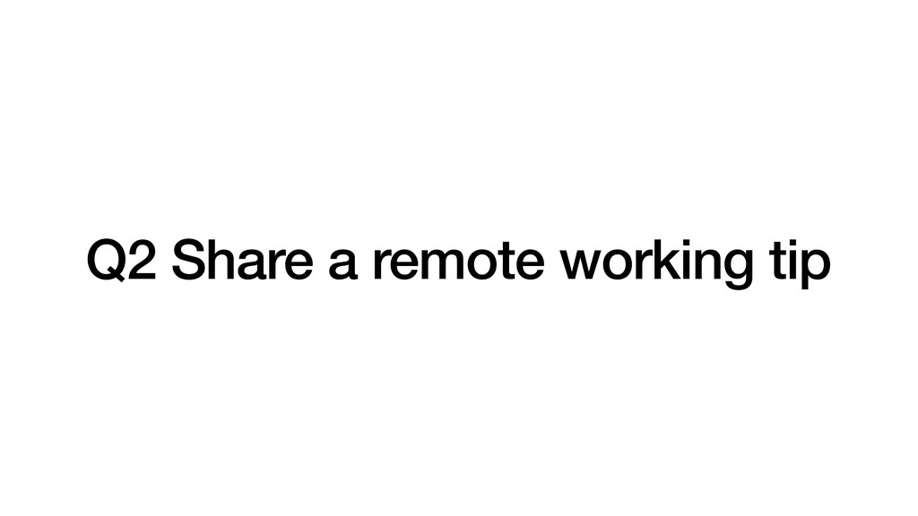 Q2 Share a remote working tip