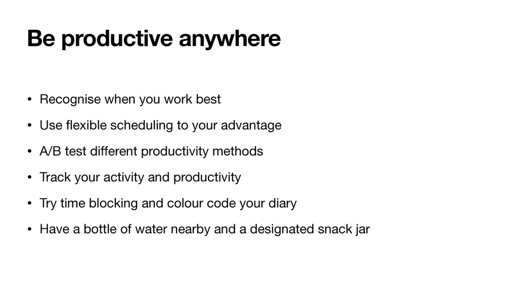 Be productive anywhere • Recognise when you wor...