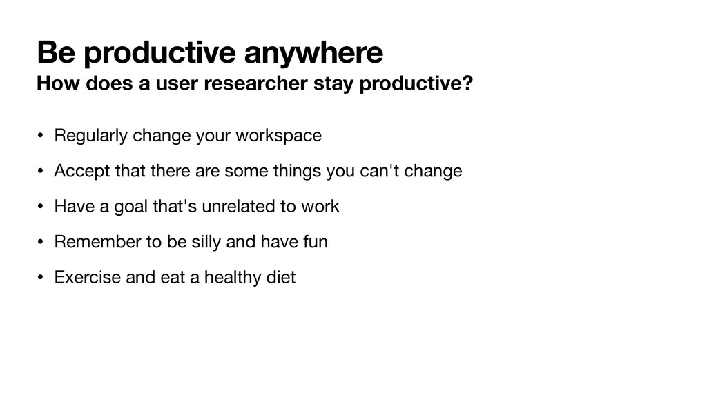 Be productive anywhere How does a user research...
