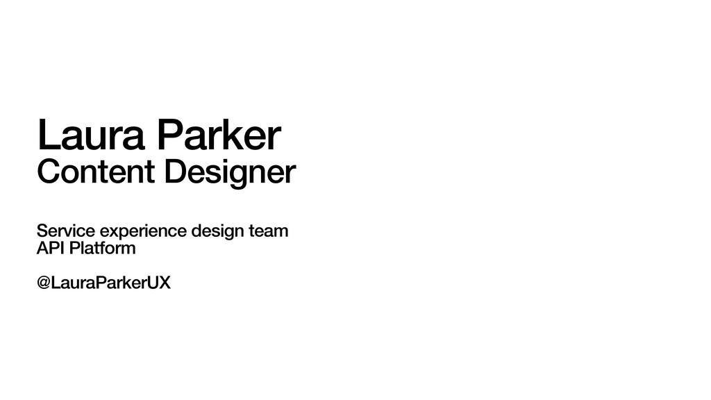 Laura Parker Content Designer Service experienc...
