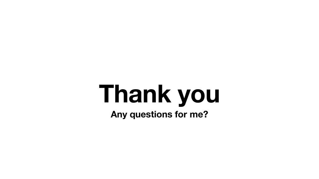 Thank you Any questions for me?