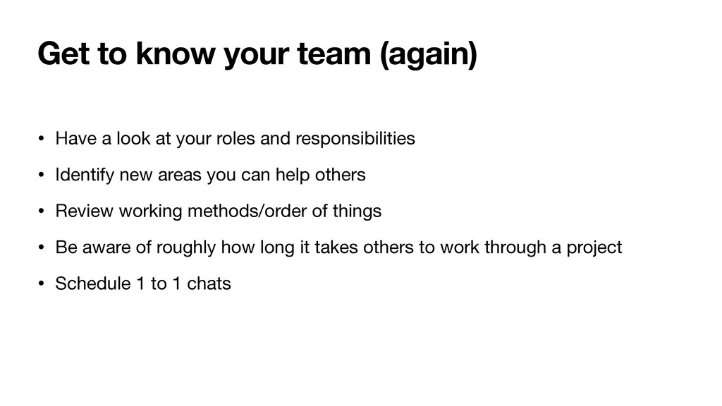 Get to know your team (again) • Have a look at ...