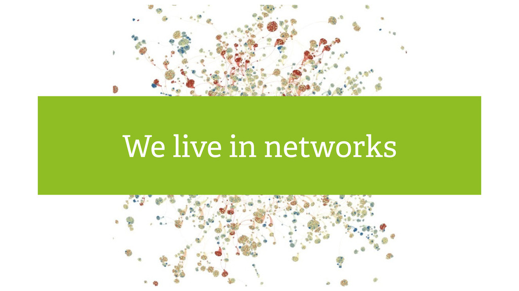 We live in networks