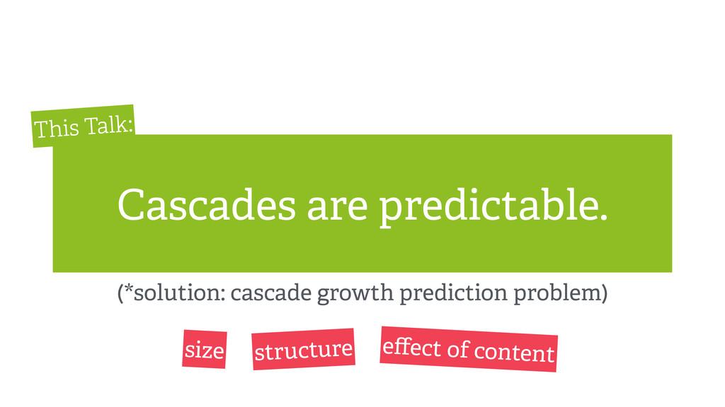 Cascades are predictable. (*solution: cascade g...