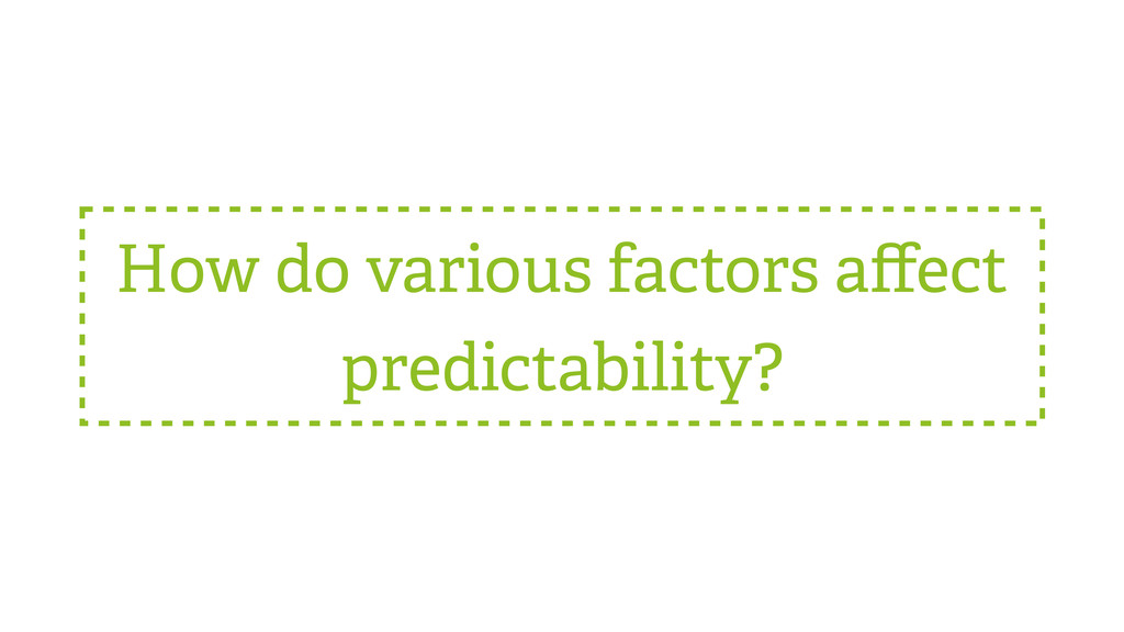 How do various factors affect predictability?