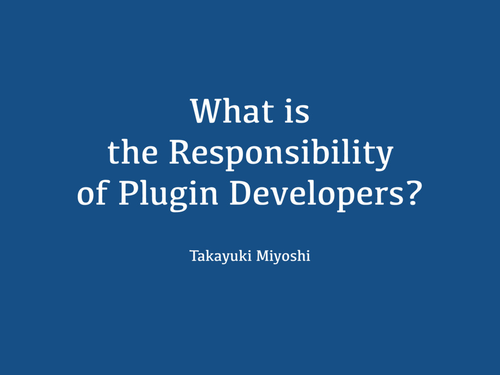 What is the Responsibility of Plugin Developers...