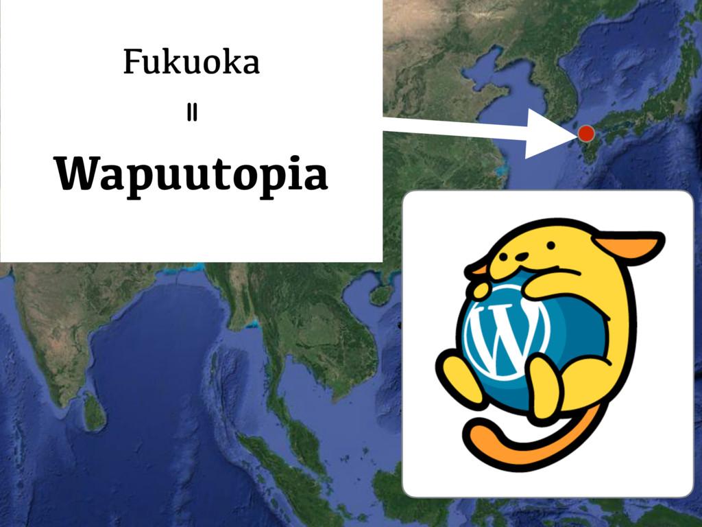 Wapuutopia Fukuoka =