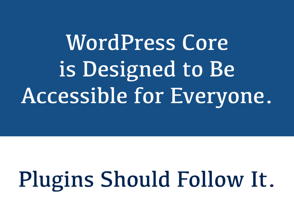 WordPress Core is Designed to Be Accessible for...