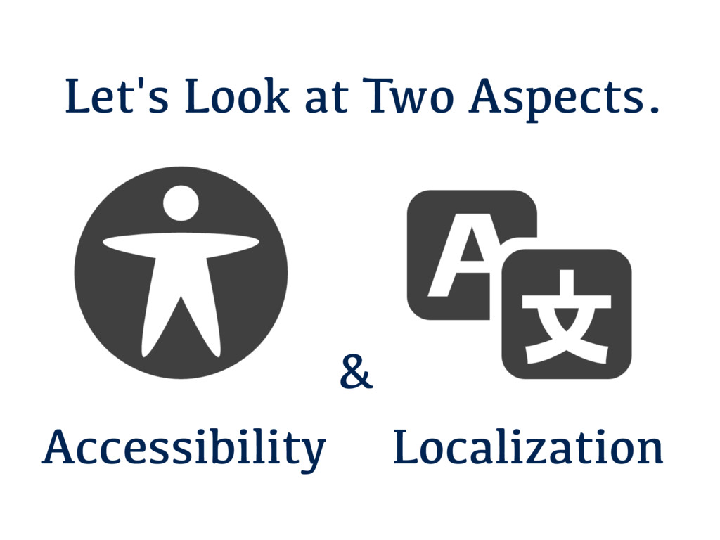 Let's Look at Two Aspects. Accessibility Locali...