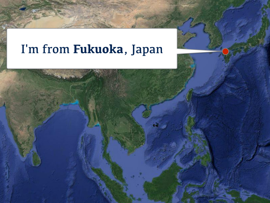 I'm from Fukuoka, Japan